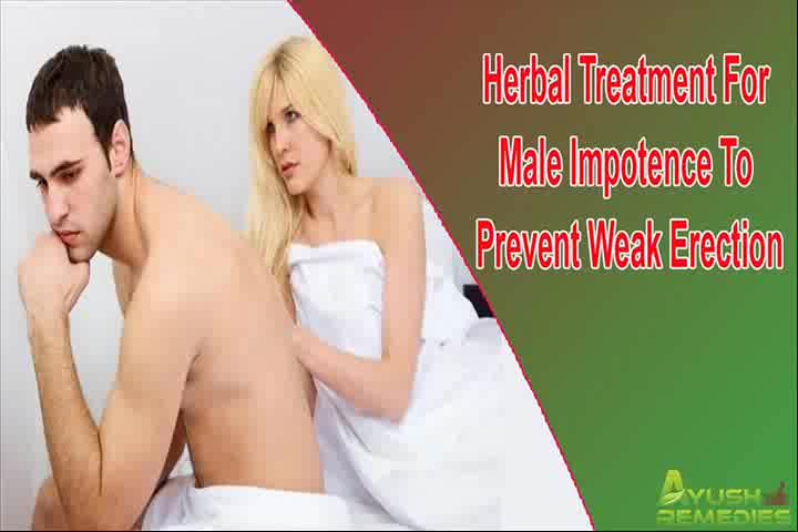 Herbal Treatment For Male Impotence To Prevent Weak Erection Naturally