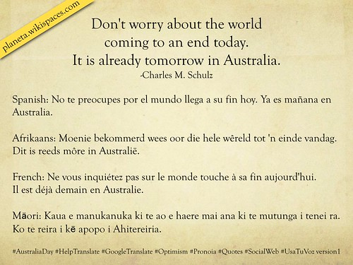 Help translate: Don't worry about the world coming to an end today. It is already tomorrow in Australia. #AustraliaDay #HelpTranslate #GoogleTranslate #Optimism #Pronoia #Quotes #SocialWeb #UsaTuVoz