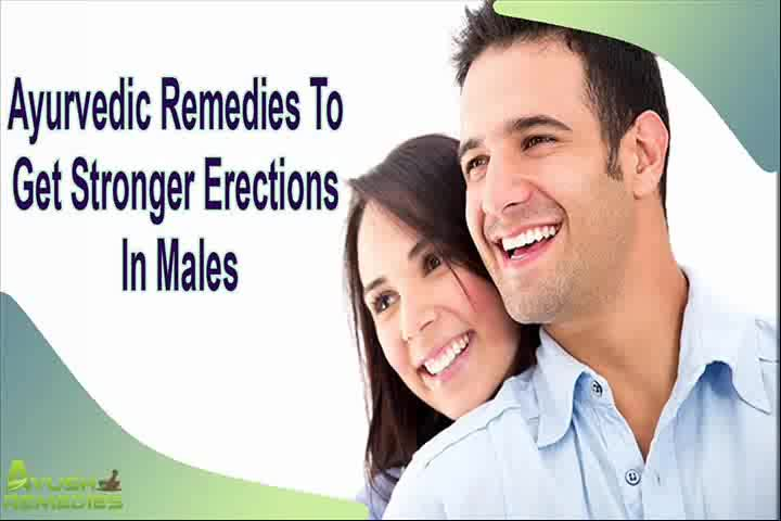 Ayurvedic Remedies To Get Stronger Erections In Males In A Natural Manner