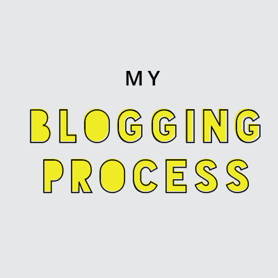 My blogging process