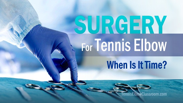 Tennis Elbow Surgery: When Is It Time?