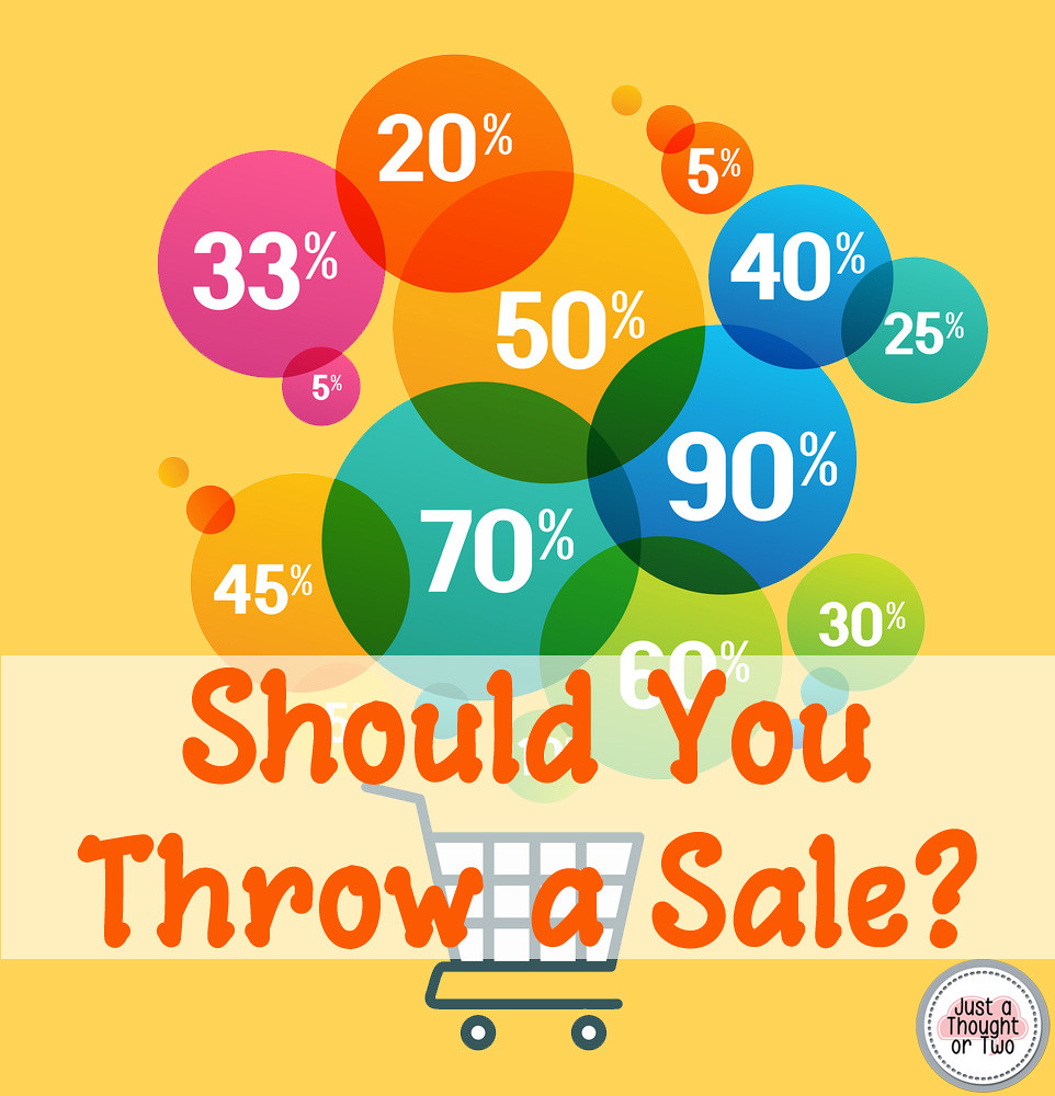 Why Does Everyone Want to Throw a Sale? Should you throw a sale?