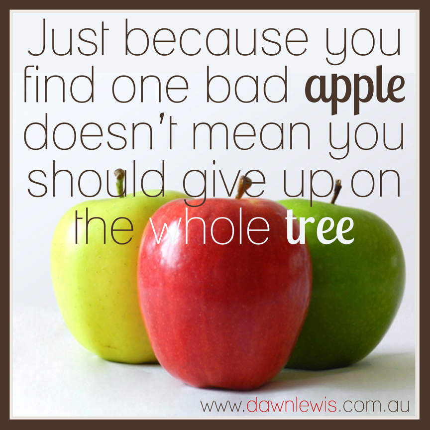 just-because-you-find-one-bad-apple-doesnt-mean-you-should-give-up-on-the-whole-tree-reduced