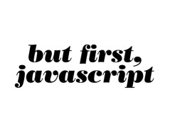 but first, javascript