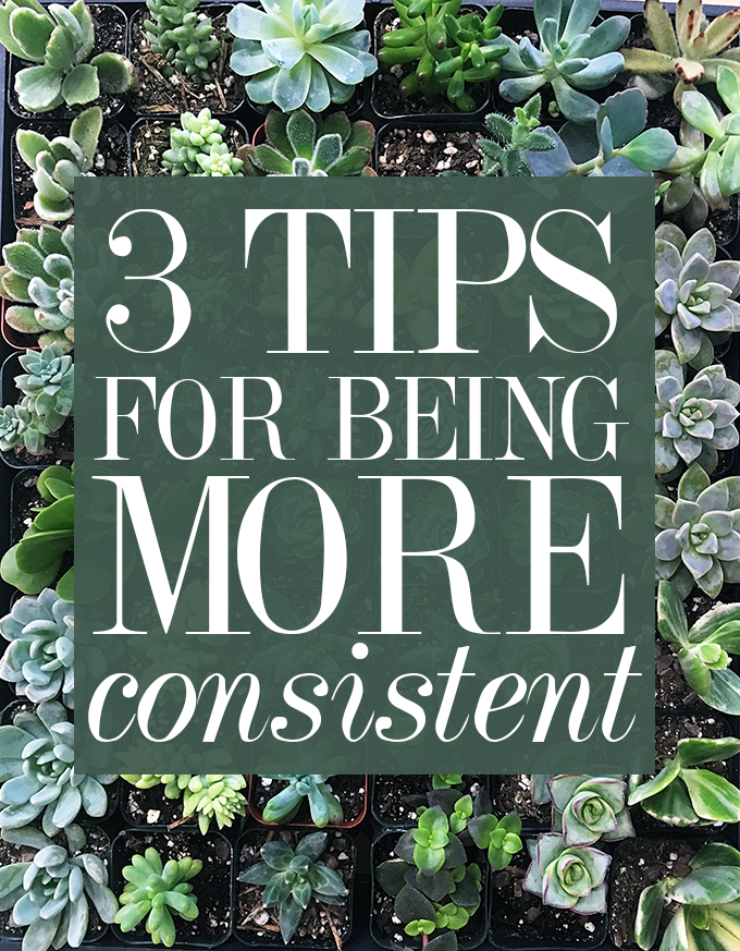 3 tips for being more consistent