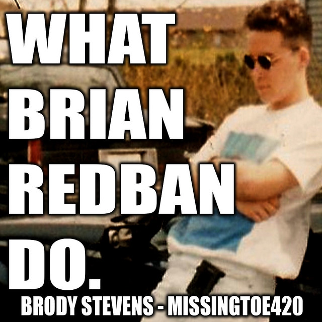 WHAT BRIAN REDBAN DO #12