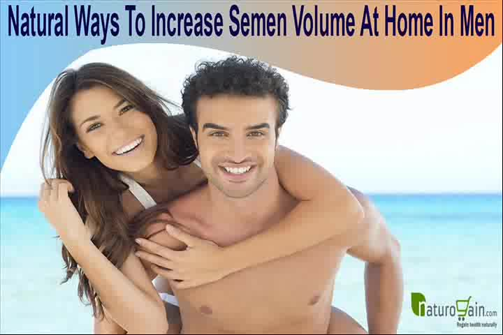 Natural Ways To Increase Semen Volume At Home In Men Safely