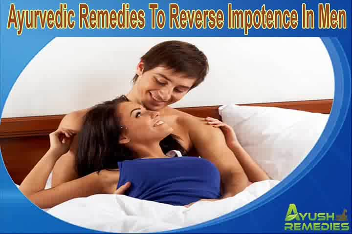 Ayurvedic Remedies To Reverse Impotence In Men Naturally