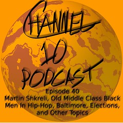 Ep 40! Martin Shkreli, Old Middle Class Black Men In Hip-Hop, Baltimore, Elections, and Other Topics