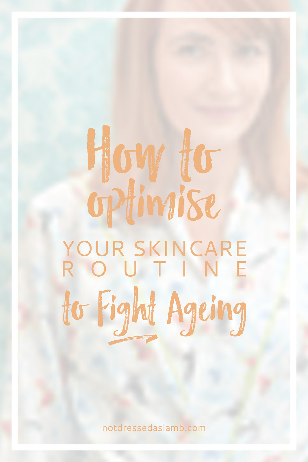 How to Optimise Your Skincare Routine to Fight Ageing