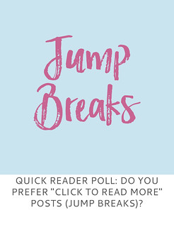 Not Dressed As Lamb | Quick Reader Poll- Do You Prefer Click To Read More Posts (Jump Breaks)?
