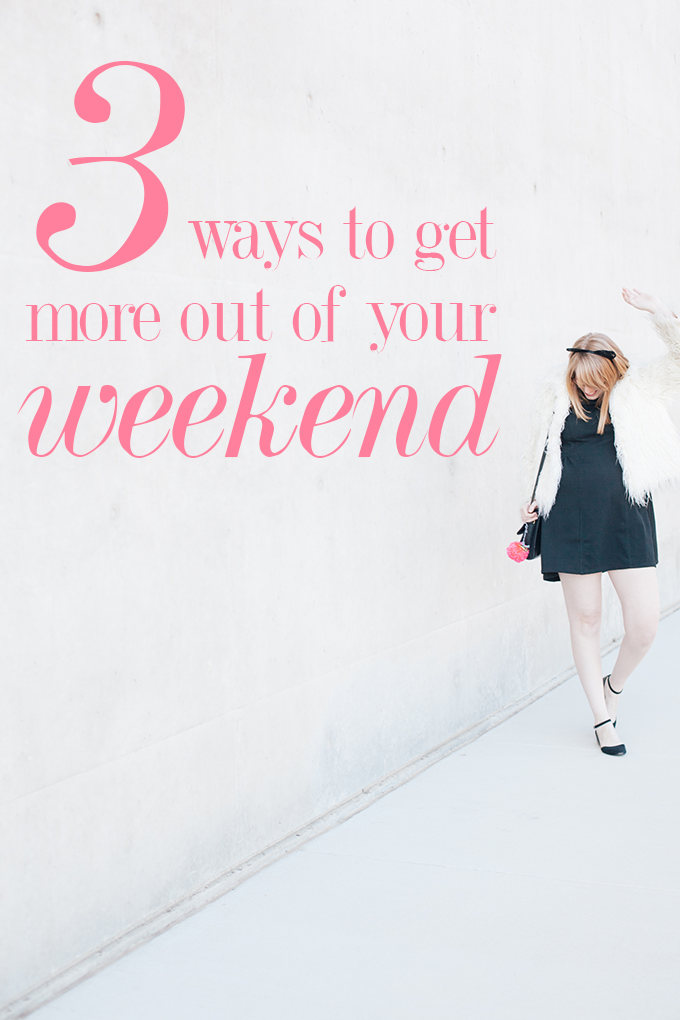 3 ways to get more out of your weekend