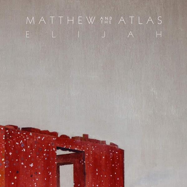 Matthew And The Atlas - Elijah