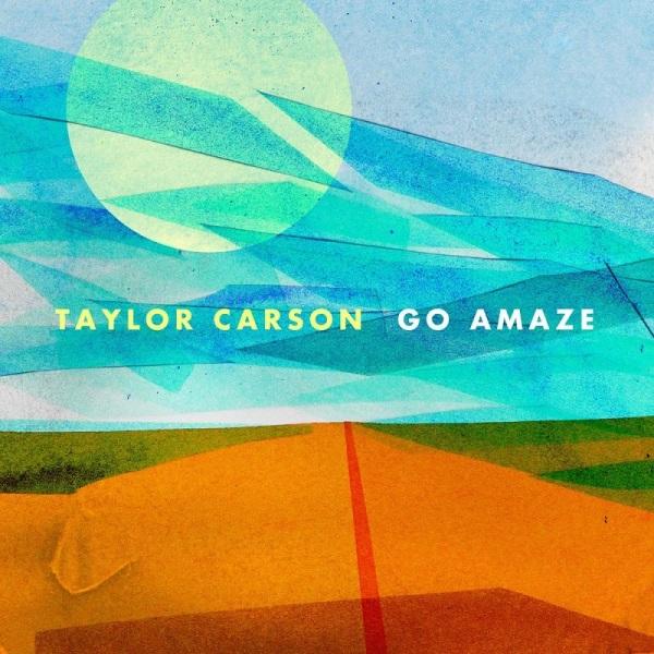 Taylor Carson - Go Amaze