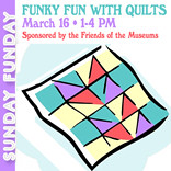 FREE FAMILY PUBLIC PROGRAMS, AT THE KENOSHA PUBLIC MUSEUM Funky Fun with Quilts, Sunday, March 16, 2014; 1-4pm