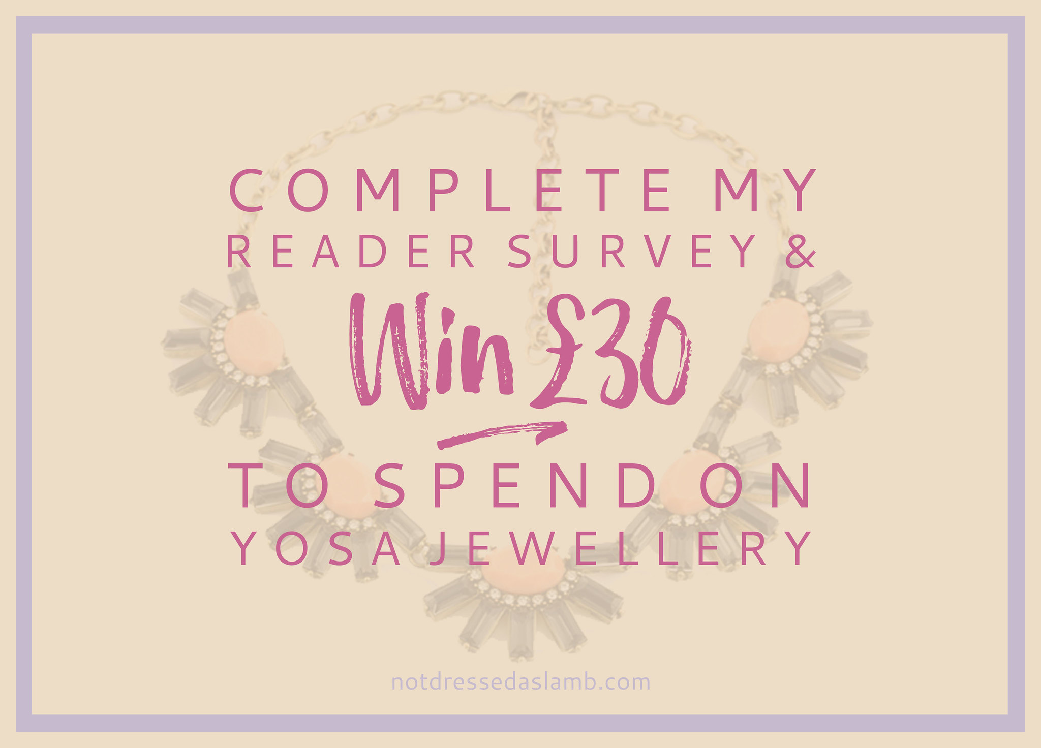 Not Dressed As Lamb | Complete My Reader Survey & Win £30 to Spend on Yosa Jewellery/Accessories