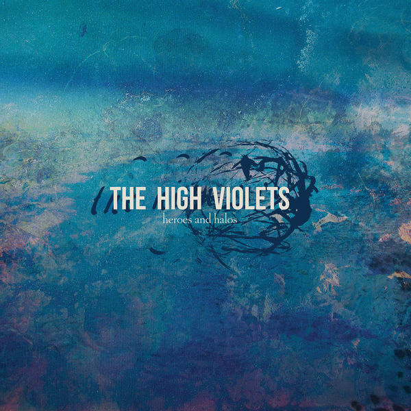 The High Violets - Heroes And Halos