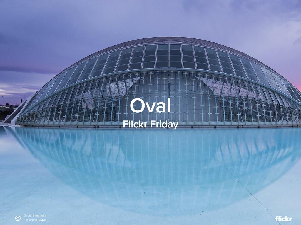 Flickr Friday: Oval