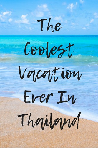 The Coolest Vacation Ever In Thailand