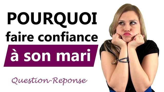 POURQUOI FAIRE CONFIANCE À SON MARI ? Comment la manque de confiance gâche la relation