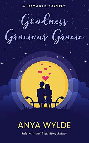 Goodness Gracious Gracie by Anya Wylde