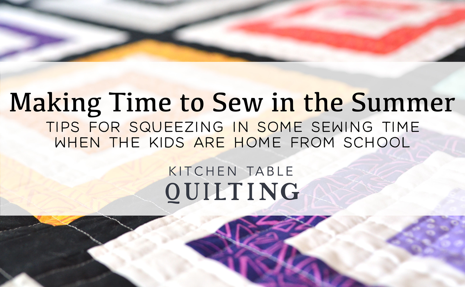 Summer Sewing - Making Time to Sew During the Summer