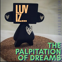 LUV iz... the palpitation of dreams
