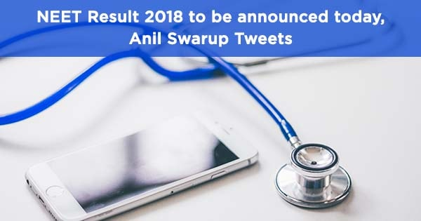 neet result 2018 to be announced today anil swarup tweets