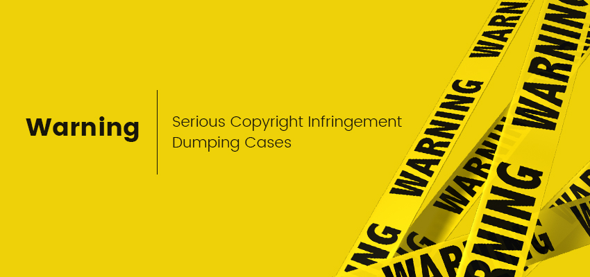 warning of serious copyright infringement and dumping