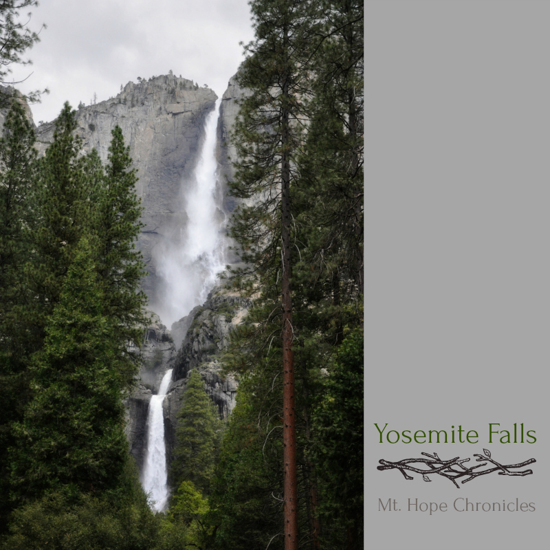 Yosemite Upper and Lower Falls @ Mt. Hope Chronicles
