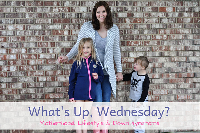 What's Up Wednesday? Motherhood, Lifestyle, & Down syndrome