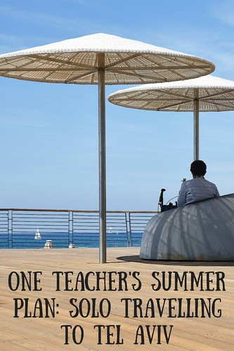 One Teacher's Summer Plan: Solo Travelling to Tel Aviv