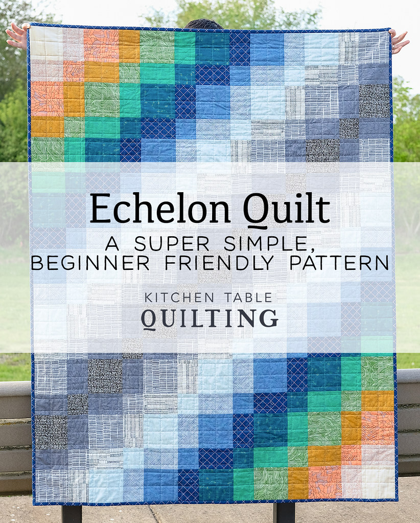 Echelon - A Super Simple, Beginner Friendly Pattern by Kitchen Table Quilting