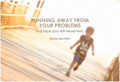 Bruce Van Horn Running away from your problems is a race you will never win