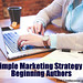 A Simple Marketing Strategy for Beginning Authors