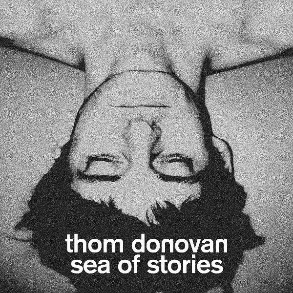 Thom Donovan - Sea Of Stories