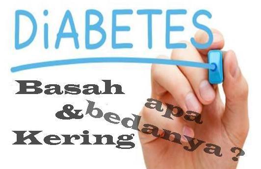 Perbedaan Diabetes Kering Dan Basah Dan Cara Mengobatinya