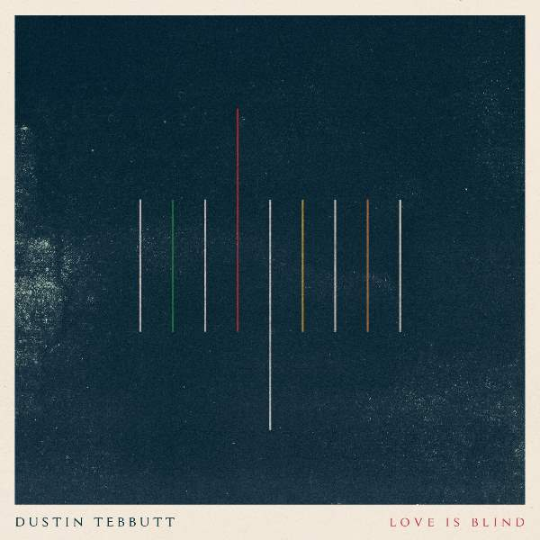 Dustin Tebbutt - Love Is Blind