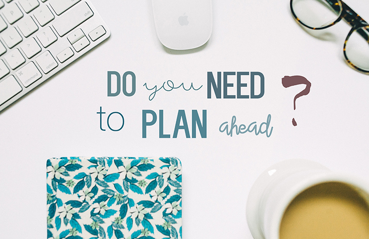 Do You Need To Plan Ahead
