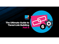 The Ultimate Guide To Tiered Link Building Part 6
