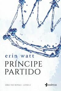 Príncipe Partido - The Royals #2 - Erin Watt e Jen Frederick