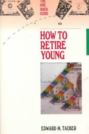 How to Retire Young by Edward M. Tauber