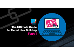 The Ultimate Guide To Tiered Link Building Part 1