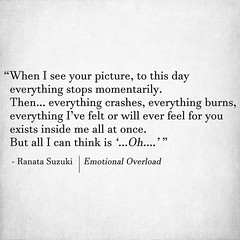 Missing Quotes : When I see your picture, to this day everything stops momentarily. Then everythi...