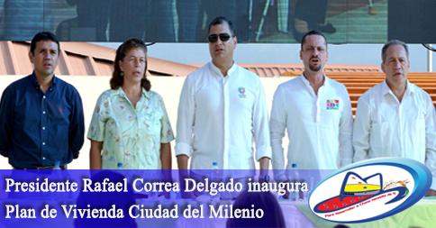 Presidente Rafael Correa Delgado inaugura oficialmente Plan de Vivienda Ciudad del Milenio