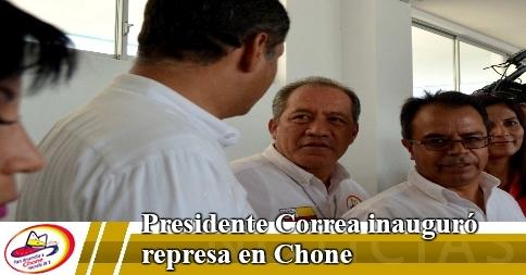 Presidente Correa inauguró represa en Chone