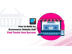 How To Build An Ecommerce Website That Fast Tracks Your Success