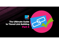 The Ultimate Guide To Tiered Link Building Part 4