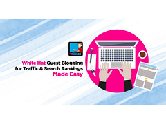 White Hat Guest Blogging For Traffic and Search Rankings Made Easy