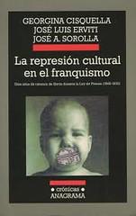 Georgina Cisquella José Luis Erviti y José A Sorolla, La represión cultural en el franquismo